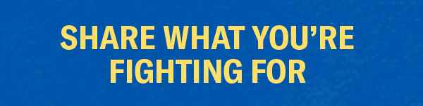 Share What You're Fighting For