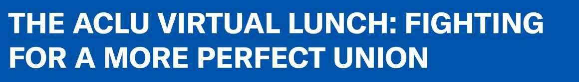 ACLU Virtual Lunch