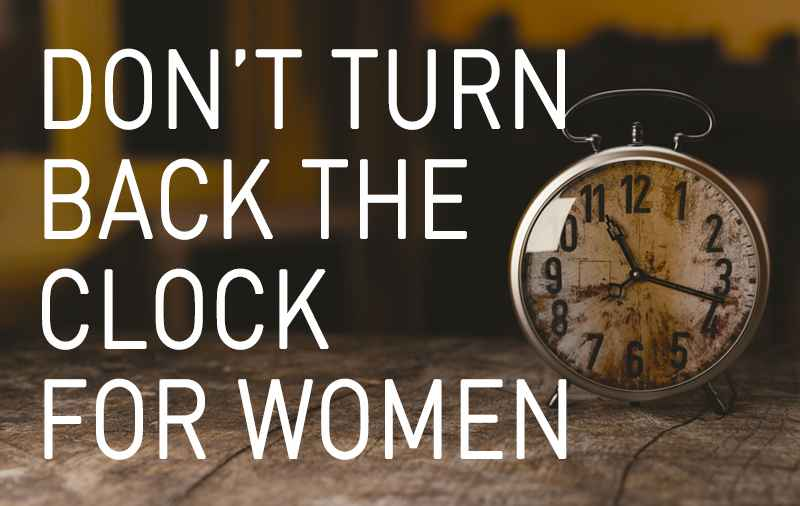 Don't Turn Back the Clock for Women
